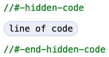 "Diagram showing the hidden-code and end-hidden code comment syntax. The first line is ""//#-hidden-code"", followed by a placeholder line, terminated with a line with contents ""//#-end-hidden-code""."