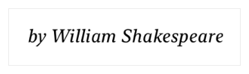A text view showing by William Shakespeare in a 12 point, light, italic, serif font.