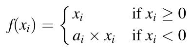 f(x_i) = x_i, if x_i >= 0 | a_i * x_i if x_i < 0
