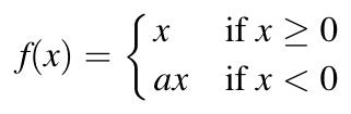 f(x) = x if x >= 0 | a * x if x < 0