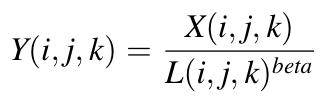 Y(i,j,k) = X(i,j,k) / L(i,j,k)^beta