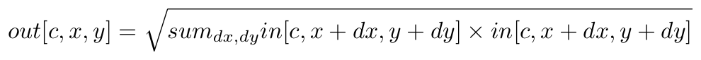 out[c,x,y] = sqrt ( sum_{dx,dy} in[c,x+dx,y+dy] * in[c,x+dx,y+dy] )