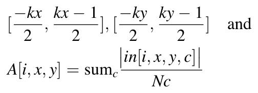 [ -kx/2, (kx-1)/2], [ -ky/2, (ky-1)/2 ] and A[i,x,y] = sum_{c} abs( in[i,x,y,c] ) / Nc