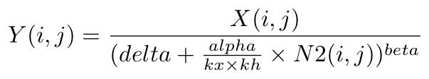 Y(i,j) = X(i,j) / (delta + alpha/(kw*kh) * N2(i,j))^beta
