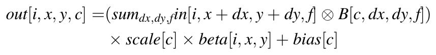 out[i, x, y, c] = ( sum_{dx,dy,f} in[i,x+dx, y+dy, f] x B[c,dx,dy,f] ) * scale[c] * beta[i,x,y] + bias[c]