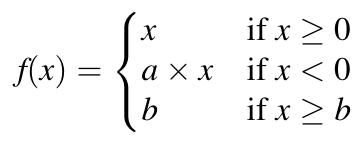 f(x) = [ x    , x >= 0 | [ a * x, x <  0 | [ b    , x >= b