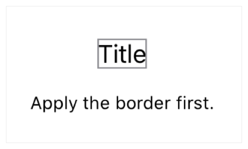 """A screenshot of a text view displaying the string """"Title"""", outlined by a gray rectangle that hugs the text. A caption reads, """"Apply the border first."""""""